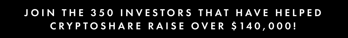 Join the 350 investors that have helped cryptoshare raise over $140,000!