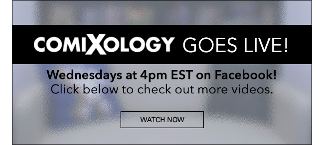 ComiXology Goes Live! Wednesdays at 4pm EST on Facebook! Click below to check out more videos. WATCH NOW