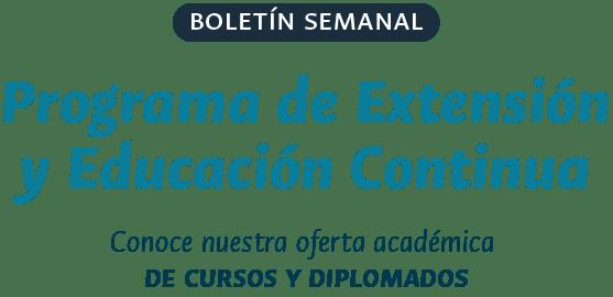 BOLETÍN ESPECIAL   Programa de Extensión y Educación Continua : Conoce nuestros cursos y diplomados