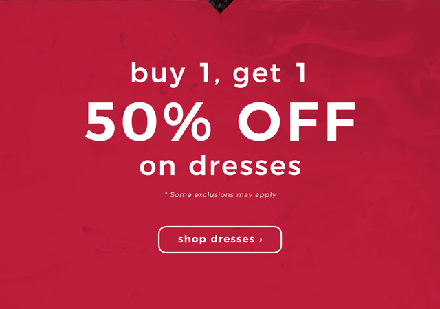 Buy 1, Get 1 50% off on dresses. Some exclusions apply. Shop dresses.
