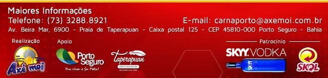 Maiores Informações pelo telefone: (73) 3288.8921 ou e-mail: carnaporto@axemoi.com.br