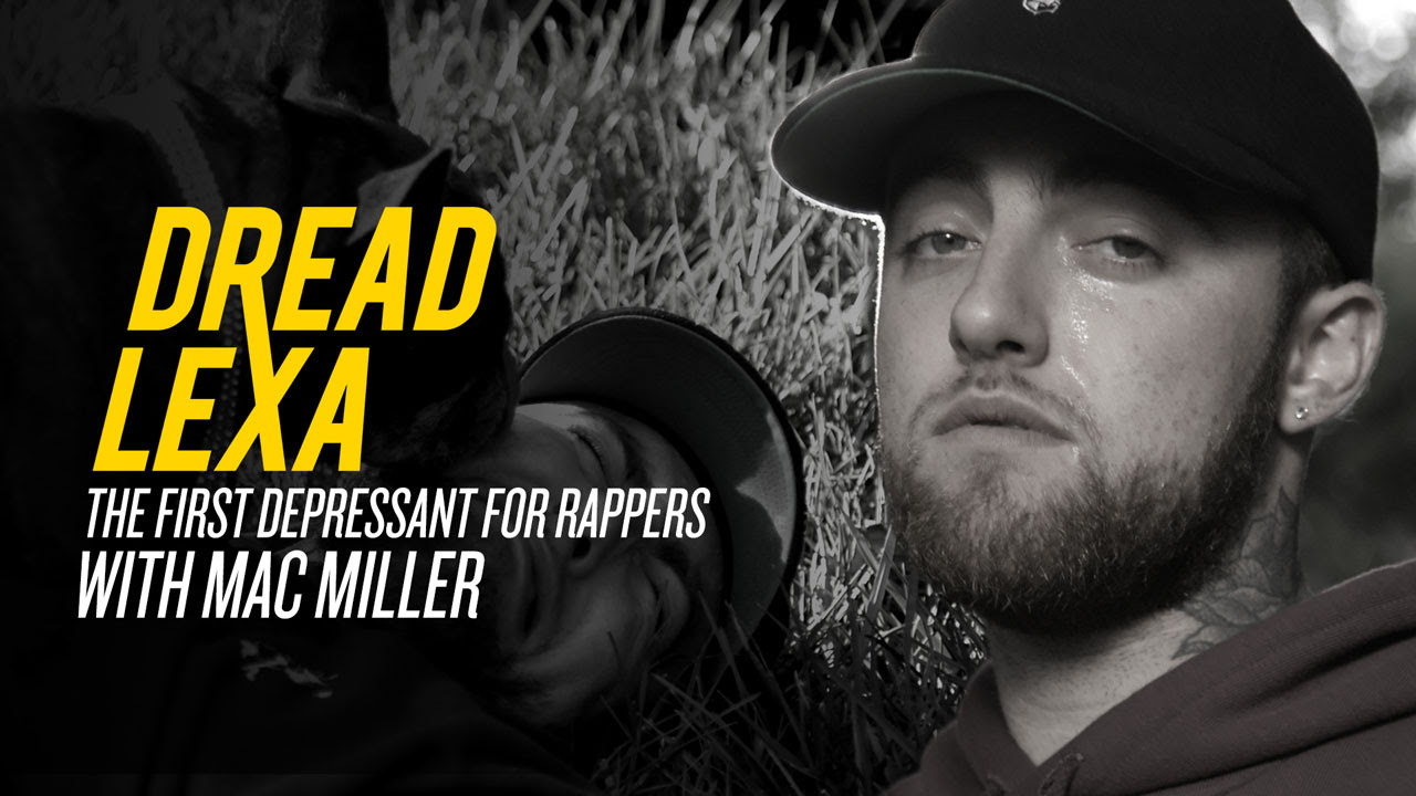DreadLexa: The First Depressant For Rappers with Mac Miller