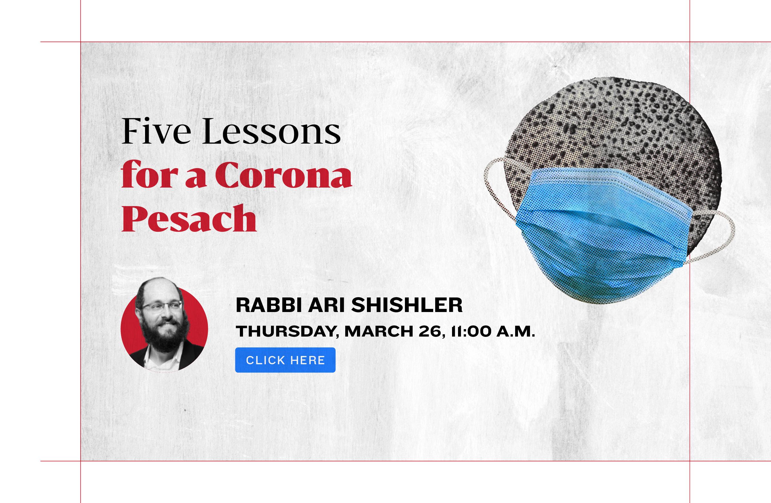 Five lessons for a Corona Pesach. Rabbi Ari Shishler