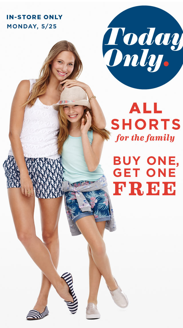 IN-STORE ONLY | MONDAY, 5/25 | Today Only. | ALL SHORTS for the family | BUY ONE, GET ONE FREE