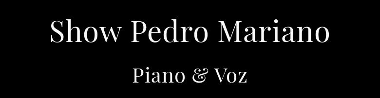 Show Pedro Mariano Piano & Voz