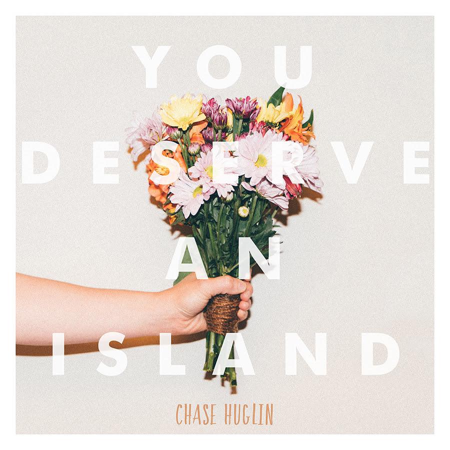 chase huglin you deserve an island