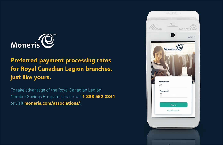 Moneris. To take advantage of the Royal Canadian Legion Member Savings Program, visit moneris.com/associations.