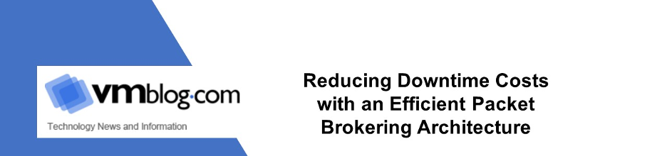 Article: Reducing Downtime Costs with an Efficient Packet Brokering Architecture