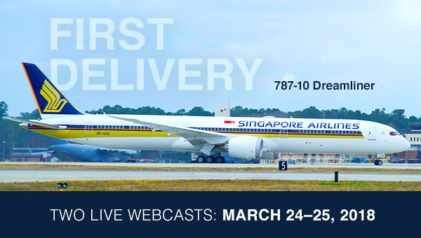 First Delivery 787-10 Dreamliner. Two Live Webcasts: March 24-25, 2018.