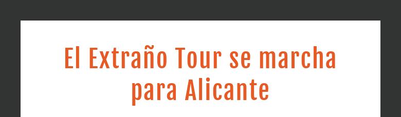 El Extraño Tour se marcha para Alicante