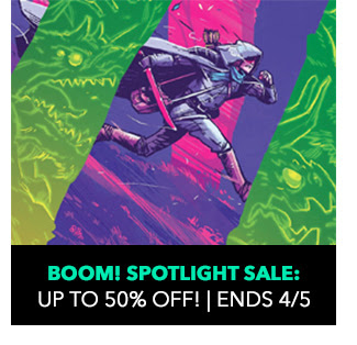 BOOM! Spotlight Sale: up to 50% off! Sale ends 4/5.