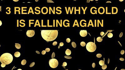 3 Reasons Why Gold is Falling