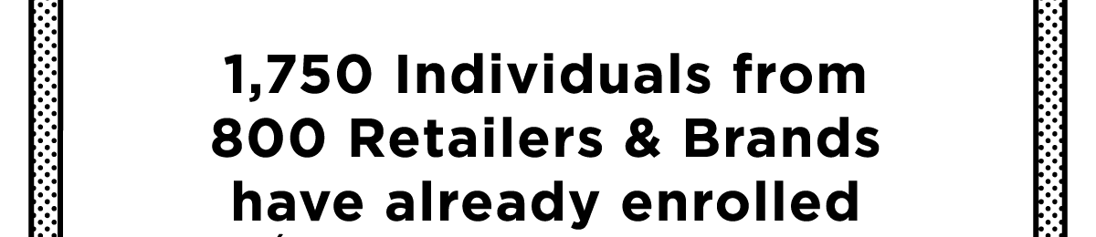 1,750 Individuals from 800 Retailers & Brands have already enrolled