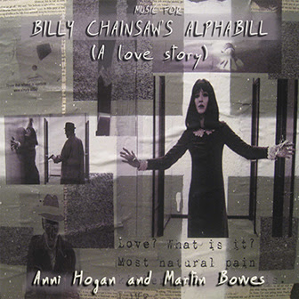 "Anni Hogan & Martin Bowes Music for : ""Billy Chainsaw's Alphabill (a love story)"""