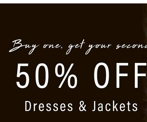 Buy one, get your second 50% OFF Dresses & Jackets