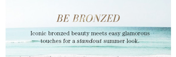 Be Bronzed, Iconic bronzed beauty meets easy glamorous touches for a standout summer look