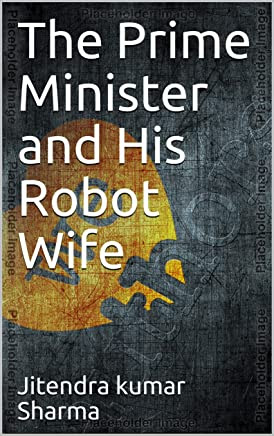 The Prime Minister and His Robot Wife
