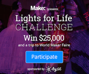 Lights for Life Challenge: Win $25K and a trip to Maker Faire