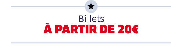 BILLETS A PARTIR DE 20€