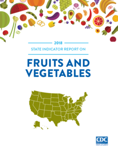 CDC's State Report on Fruits and Vegetables, 2018