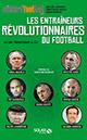 Les entraïneurs révolutionnaires du football