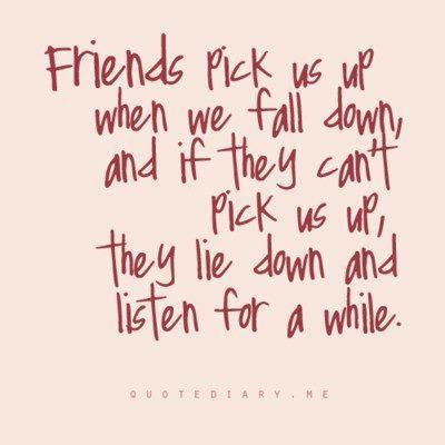 Friends pick us up when we fall down