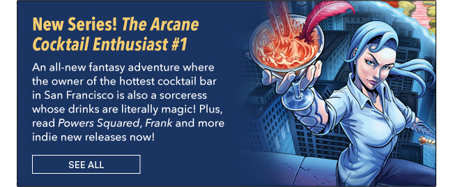 New Series! The Arcane Cocktail Enthusiast #1 An all-new fantasy adventure where the owner of the hottest cocktail bar in San Francisco is also a sorceress whose drinks are literally magic! Plus, read *Powers Squared*, *Frank* and more indie new releases now! See All