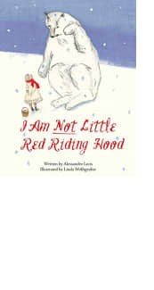 I Am Not Little Red Riding Hood by Alessandro Lecis and Linda Wolfsgruber