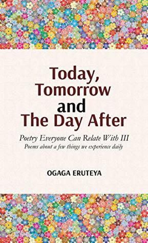 Today, Tomorrow and the Day After by Ogaga Eruteya