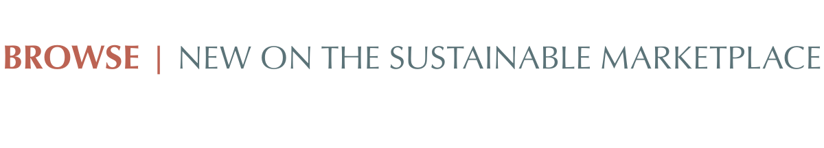 BROWSE   NEW ON THE SUSTAINABLE MARKETPLACE