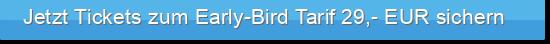 Jetzt Tickets zum Early-Bird Tarif 29,- EUR sichern