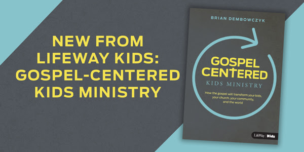New from LifeWay Kids: Gospel-Centered Kids Ministry