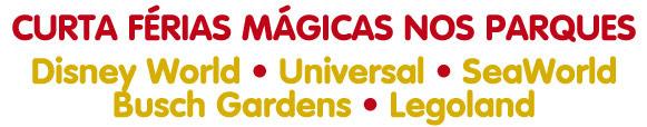 Curta férias mágicas nos parques: Disney World - Universal - SeaWorld - Busch Gardens - Legoland