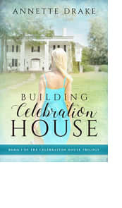 Building Celebration House by Annette Drake