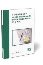 Comentarios y casos prácticos de contabilidad fiscal: IS e IVA