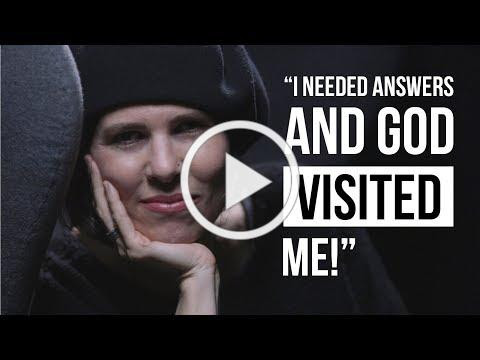 """I needed answers and God visited me!"""