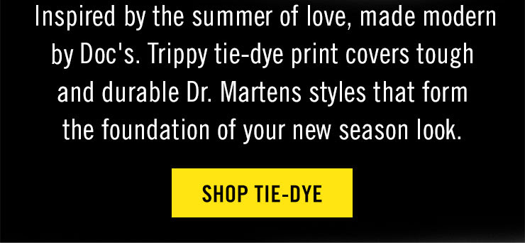 Inspired by the summer of love, made modern by Doc's. Trippy tie-dye print covers tough and durable Dr. Martens styles that form the foundation of your new season look - SHOP TIE-DYE