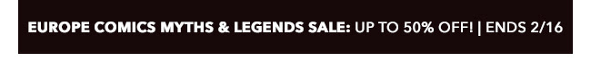 Europe Comics Myths and Legends Sale: up to 50% off! | Ends 2/16