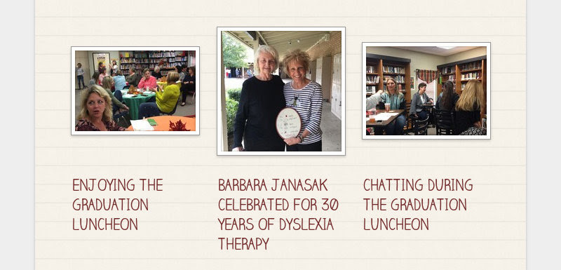 ENJOYING THE GRADUATION LUNCHEON                         BARBARA JANASAK CELEBRATED FOR 30 YEARS OF DYSLEXIA THERAPY...