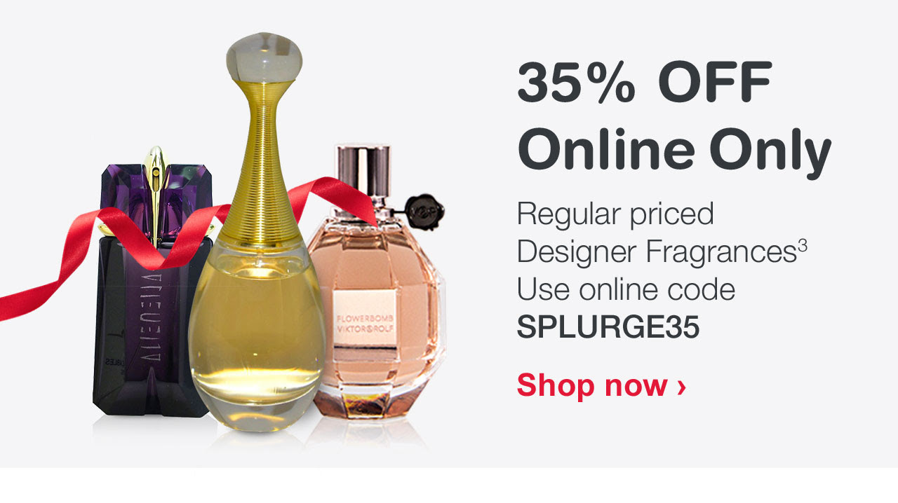 35% OFF Online Only Regular priced Designer Fragrances. Use online code SPLURGE35