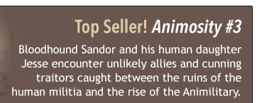 Top Seller! Animosity #3 Bloodhound Sandor and his human daughter Jesse encounter unlikely allies and cunning traitors caught between the ruins of the human militia and the rise of the Animilitary.