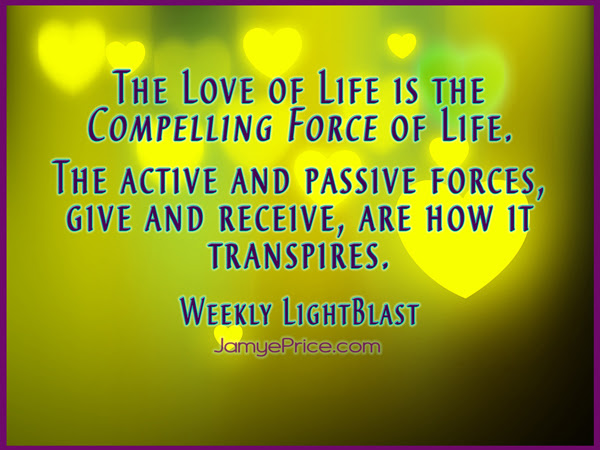 The Love of Life is the Compelling Force of Life by Jamye Price