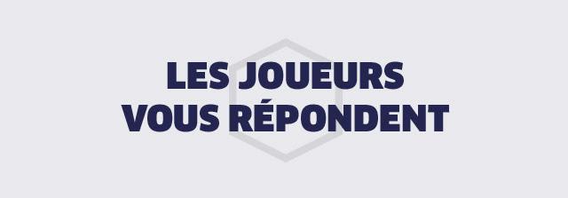 LES JOUEURS VOUS REPONDENT