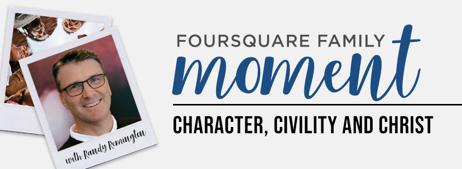 Foursquare Family Moment: Character, civility and Christ