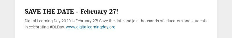 SAVE THE DATE - February 27! Digital Learning Day 2020 is February 27! Save the date and join...