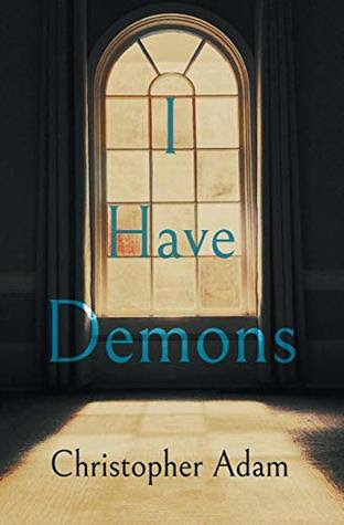 I Have Demons by Christopher  Adam
