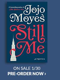 Still Me by Jojo Moyes ON SALE 1/30   PRE-ORDER NOW
