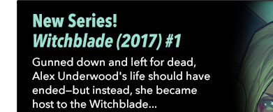 New Series! Witchblade (2017) #1 Gunned down and left for dead, Alex Underwood's life should have ended—but instead, she became host to the Witchblade, a mystical artifact that grants the woman wielding it extraordinary powers.