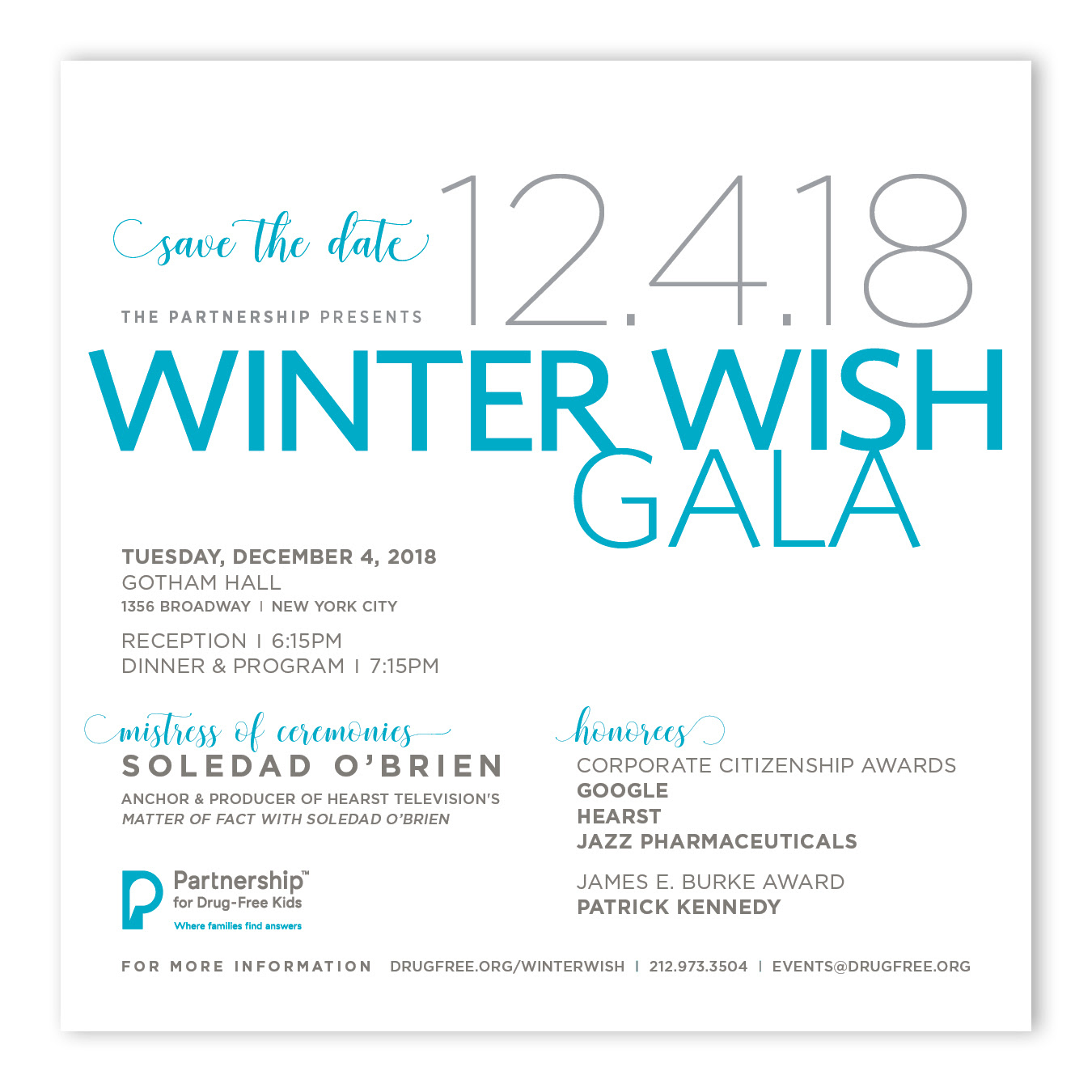 Winter Wish Gala - Tuesday, December 4, 2018; Gotham Hall, New York City | Reception | 6:15PM | Dinner & Program | 7:15PM - FOR MORE INFORMATION: DRUGFREE.ORG/WINTERWISH