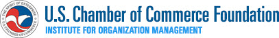 U.S. Chamber of Commerce Foundation - Institute for Organization Management